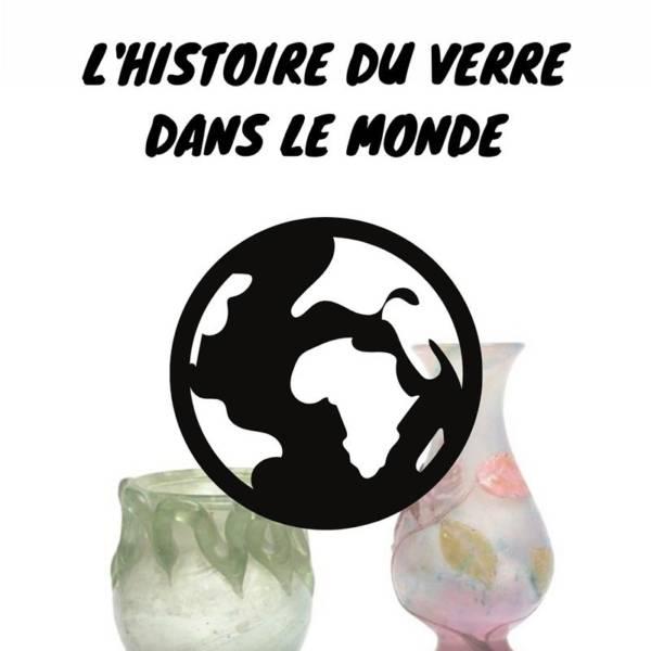 tout savoir sur histoire du verre et du cristal dans le monde