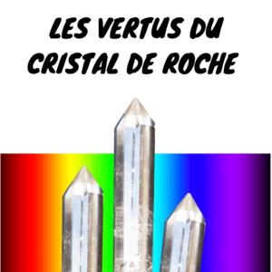 comprendre les pouvoirs vertus et utilisation du cristal de roche