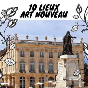 10 lieux Art nouveau visiter sur nancy